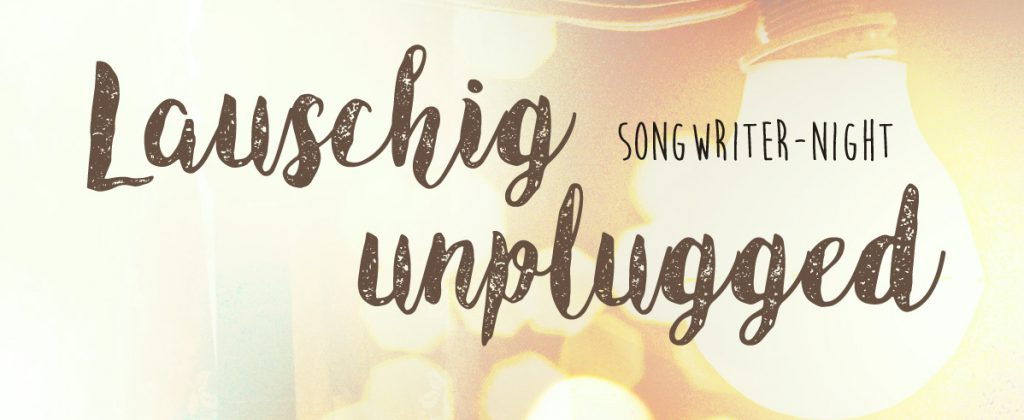 Lauschig unplugged - Songwriter Night